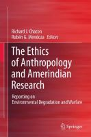 Cover image for The Ethics of Anthropology and Amerindian Research Reporting on Environmental Degradation and Warfare