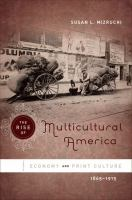 Cover image for The rise of multicultural America economy and print culture, 1865-1915