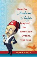 Cover image for How the Arabian Nights Inspired the American Dream, 1790-1935