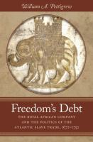 Cover image for Freedom's Debt The Royal African Company and the Politics of the Atlantic Slave Trade, 1672-1752