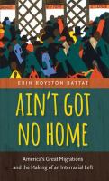 Cover image for Ain't got no home America's great migrations and the making of an interracial left