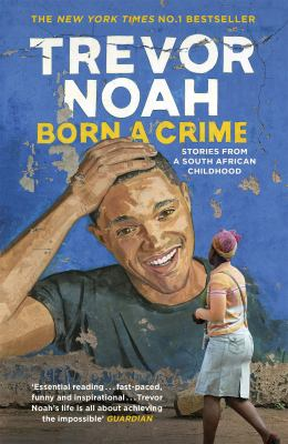 Cover image for Born a crime : and other stories :[stories from a South African childhood]