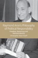 Cover image for Raymond Aron's philosophy of political responsibility : freedom, democracy and national identity