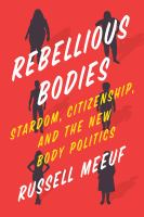 Cover image for Rebellious bodies : stardom, citizenship, and the new body politics