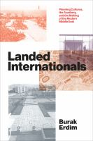 Cover image for Landed internationals planning cultures, the academy, and the making of the modern Middle East