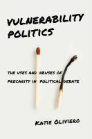 Cover image for Vulnerability politics : the uses and abuses of precarity in political debate