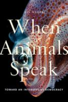 Cover image for When animals speak : toward an interspecies democracy