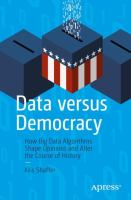 Cover image for Data versus Democracy How Big Data Algorithms Shape Opinions and Alter the Course of History