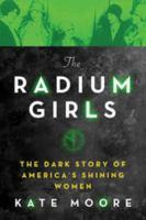 Cover image for The radium girls  the dark story of America's shining women