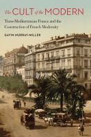 Cover image for The Cult of the Modern Trans-Mediterranean France and the Construction of French Modernity