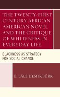 Cover image for The twenty-first century African American novel and the critique of whiteness in everyday life : blackness as strategy for social change