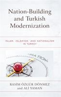 Cover image for Nation-building and Turkish modernization : Islam, Islamism, and nationalism in Turkey
