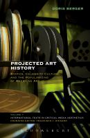 Cover image for Projected art history : biopics, celebrity culture, and the popularizing of American art