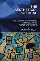 Cover image for The aesthetico-political : the question of democracy in Merleau-Ponty, Arendt, and Rancière
