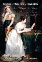 Cover image for Becoming Bourgeois Love, Kinship, and Power in Provincial France, 1670–1880