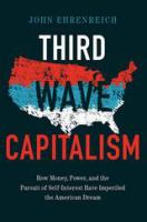 Cover image for Third Wave Capitalism How Money, Power, and the Pursuit of Self-Interest Have Imperiled the American Dream