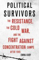 Cover image for Political survivors : the resistance, the Cold War, and the fight against concentration camps after 1945