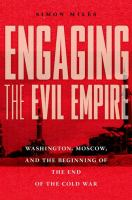 Cover image for Engaging the evil empire  Washington, Moscow, and the beginning of the end of the Cold War