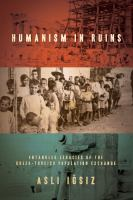 Cover image for Humanism in ruins : entangled legacies of the Greek-Turkish population exchange