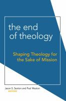 Cover image for The end of theology shaping theology for the sake of mission