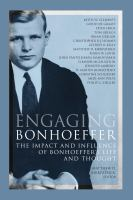 Cover image for Engaging Bonhoeffer the impact and influence of Bonhoeffer's life and thought
