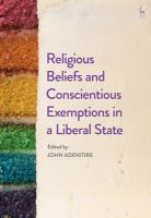 Cover image for Religious beliefs and conscientious exemptions in a liberal state