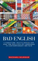 Cover image for Bad English : Literature, multilingualism, and the politics of language in contemporary Britain