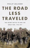 Cover image for The road less traveled : the secret battle to end the Great War, 1916-1917