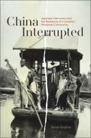 Cover image for China Interrupted Japanese Internment and the Reshaping of a Canadian Missionary Community