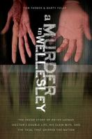 Cover image for A murder in Wellesley the inside story of an Ivy-League doctor's double life, his slain wife, and the trial that gripped the nation