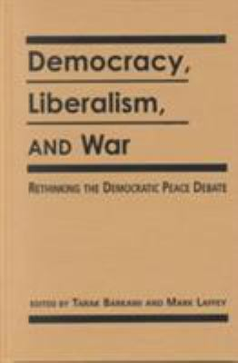 Cover image for Democracy, liberalism, and war : rethinking the democratic peace debate