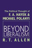 Cover image for Beyond liberalism : the political thought of F.A. Hayek & Michael Polanyi