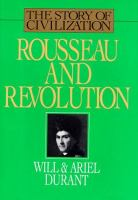 Cover image for Rousseau and Revolution : a history of civilization in France, England, and Germany from 1756, and in the remainder of Europe from 1715 to 1789