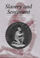 Cover image for Slavery and sentiment the politics of feeling in Black Atlantic antislavery writing, 1770-1850