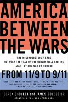 Cover image for America between the wars : from 11/9 to 9/11 : the misunderstood years between the fall of the Berlin Wall and the start of the War on Terror