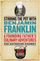 Cover image for Stirring the pot with Benjamin Franklin a founding father's culinary adventures