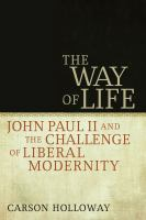 Cover image for The way of life John Paul II and the challenge of liberal modernity