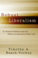 Cover image for Robust liberalism H. Richard Niebuhr and the ethics of American public life
