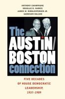 Cover image for Austin-Boston Connection Five Decades of House Democratic Leadership, 1937–1989