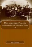 Cover image for Unexpected places relocating nineteenth-century African American literature