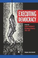 Cover image for Executing democracy  Volume One: Capital Punishment & the Making of America, 1683-1807