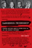 Cover image for Dangerous Friendship Stanley Levison, Martin Luther King Jr., and the Kennedy Brothers