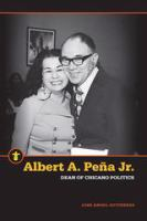 Cover image for Albert A. Peña Jr. Dean of Chicano Politics