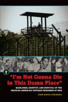 """Cover image for """"I'm Not Gonna Die in This Damn Place"""" Manliness, Identity, and Survival of the Mexican American Vietnam Prisoners of War"""