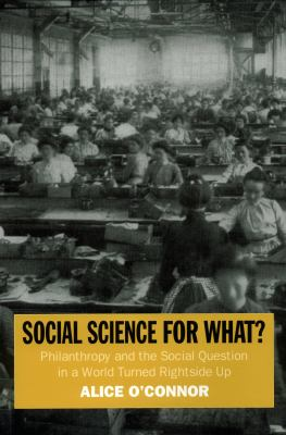 Cover image for Social Science for What? Philanthropy and the Social Question in a World Turned Rightside Up