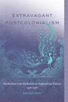Cover image for Extravagant postcolonialism modernism and modernity in anglophone fiction, 1958-1988