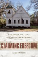 Cover image for Claiming Freedom Race, Kinship, and Land in Nineteenth-Century Georgia