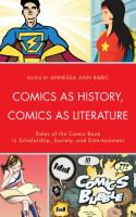 Cover image for Comics as history, comics as literature : roles of the comic book in scholarship, society, and entertainment