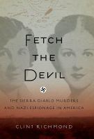 Cover image for Fetch the Devil The Sierra Diablo Murders and Nazi Espionage in America