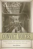 Cover image for Convict voices women, class, and writing about prison in nineteenth-century England